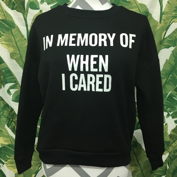 0ce41cc26 Tops | In Memory Of When I Cared Sweatshirt | Poshmark